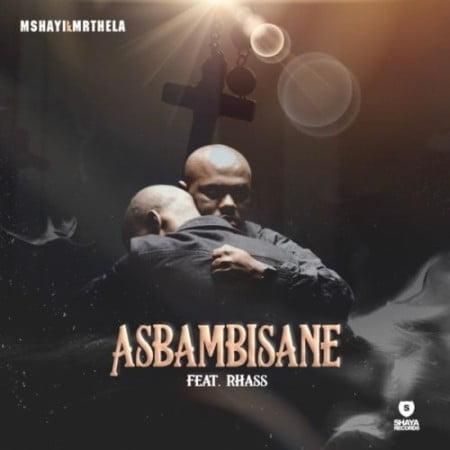 Mshayi & Mr Thela – Asbambisane ft. Rhass mp3 download free lyrics
