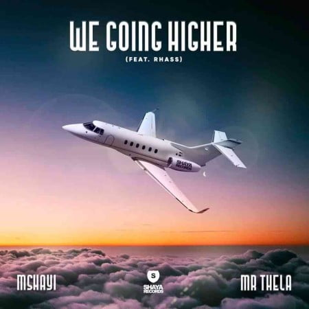 Mshayi & Mr Thela – We Going Higher ft. Rhass mp3 download free lyrics