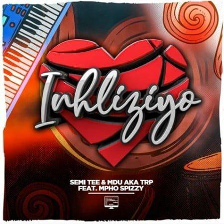 Semi Tee & MDU aka TRP – Inhliziyo ft. Mpho Spizzy mp3 download free lyrics