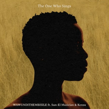 The One Who Sings - Wawundithembisile ft. Sun-EL Musician & Kenza mp3 download free lyrics